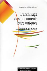 L'archivage des documents bureautiques - manuel pratique 2004 (édition 2004)