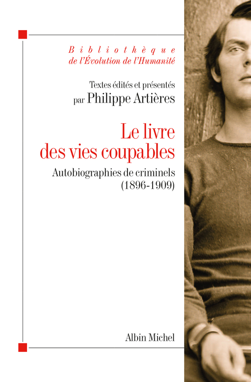 Le livre des vies coupables ; autobiographies de criminels, 1896-1909