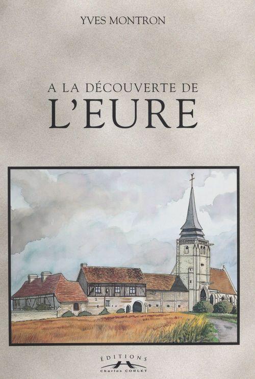 Vente EBooks : À la découverte de l'Eure  - Yves Montron