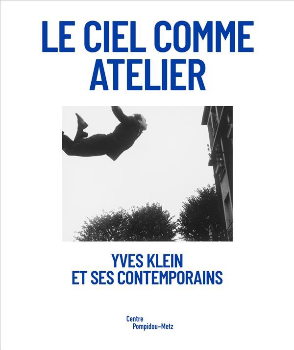 Le ciel comme atelier ; Yves Klein et ses contemporains