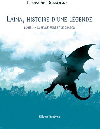 Laina, histoire d'une légende t.1 ; la jeune fille et le dragon