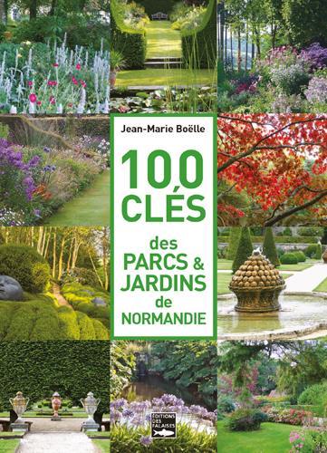 100 clés des parcs & jardins de Normandie