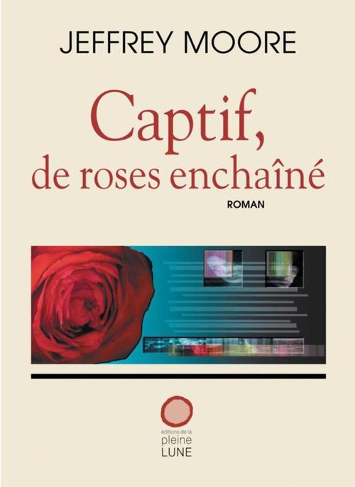 Captif, de roses enchaîné