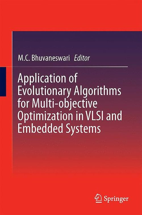 Application of Evolutionary Algorithms for Multi-objective Optimization in VLSI and Embedded Systems  - M.C. Bhuvaneswari