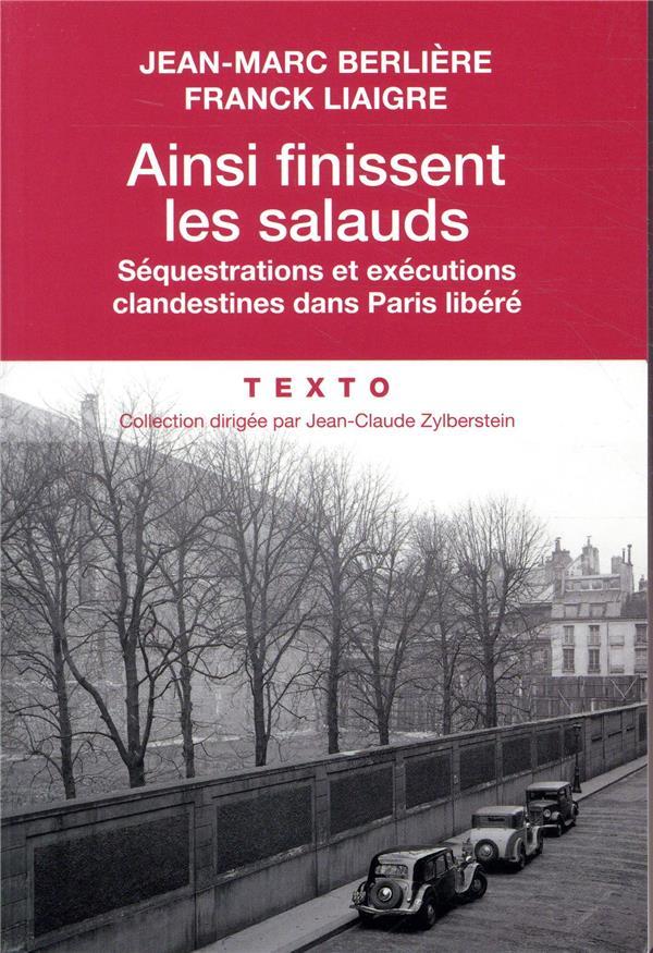 Ainsi finissent les salauds ; séquestrations et exécutions clandestines dans Paris libéré
