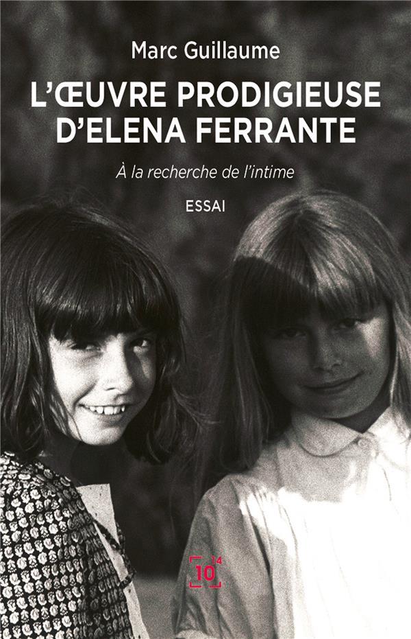 L'oeuvre prodigieuse d'Elena Ferrante ; à la recherche de l'intime