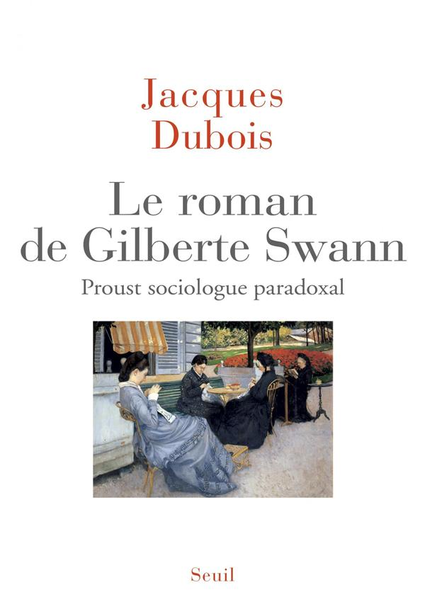 LE ROMAN DE GILBERTE SWANN  -  PROUST SOCIOLOGUE PARADOXAL