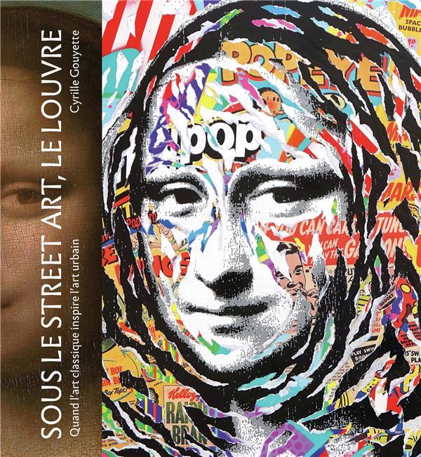 Sous le street art, le Louvre ; quand l'art classique inspire l'art urbain