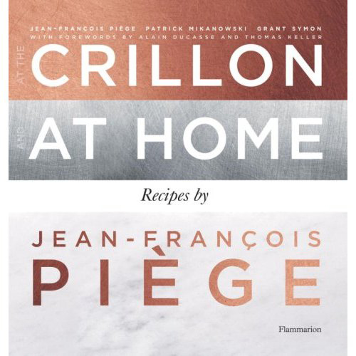 at the Crillon and at home ; recipes by Jean-François Piège