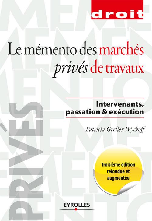 Le mémento des marchés privés de travaux ; intervenants, passation et travaux (3e édition)
