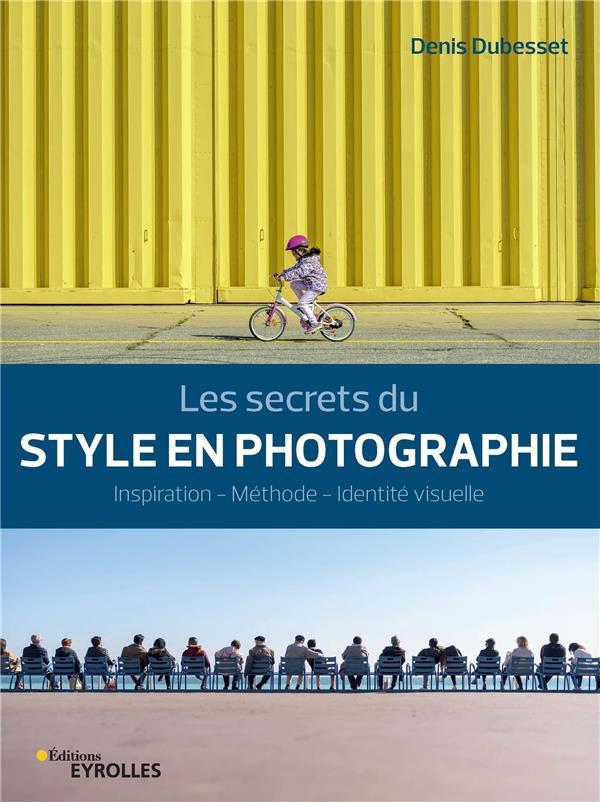 Les secrets du style en photographie ; inspiration, méthode, identité visuelle
