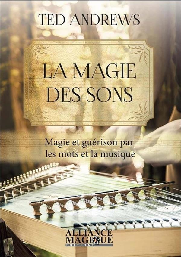 La magie des sons ; magie et guérison par les mots et la musique