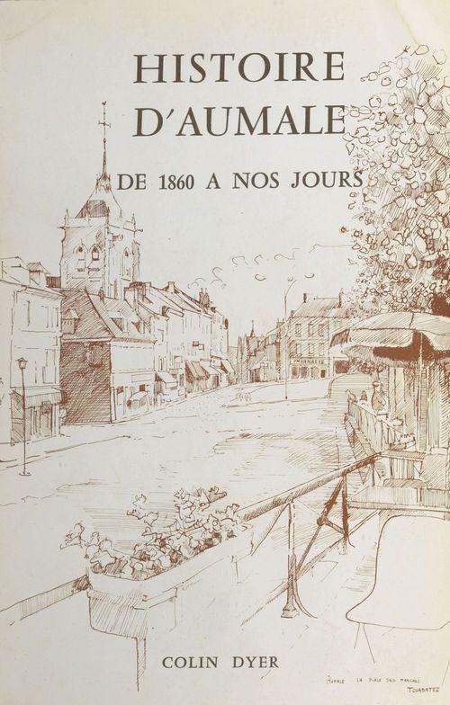 Histoire d'Aumale de 1860 à nos jours