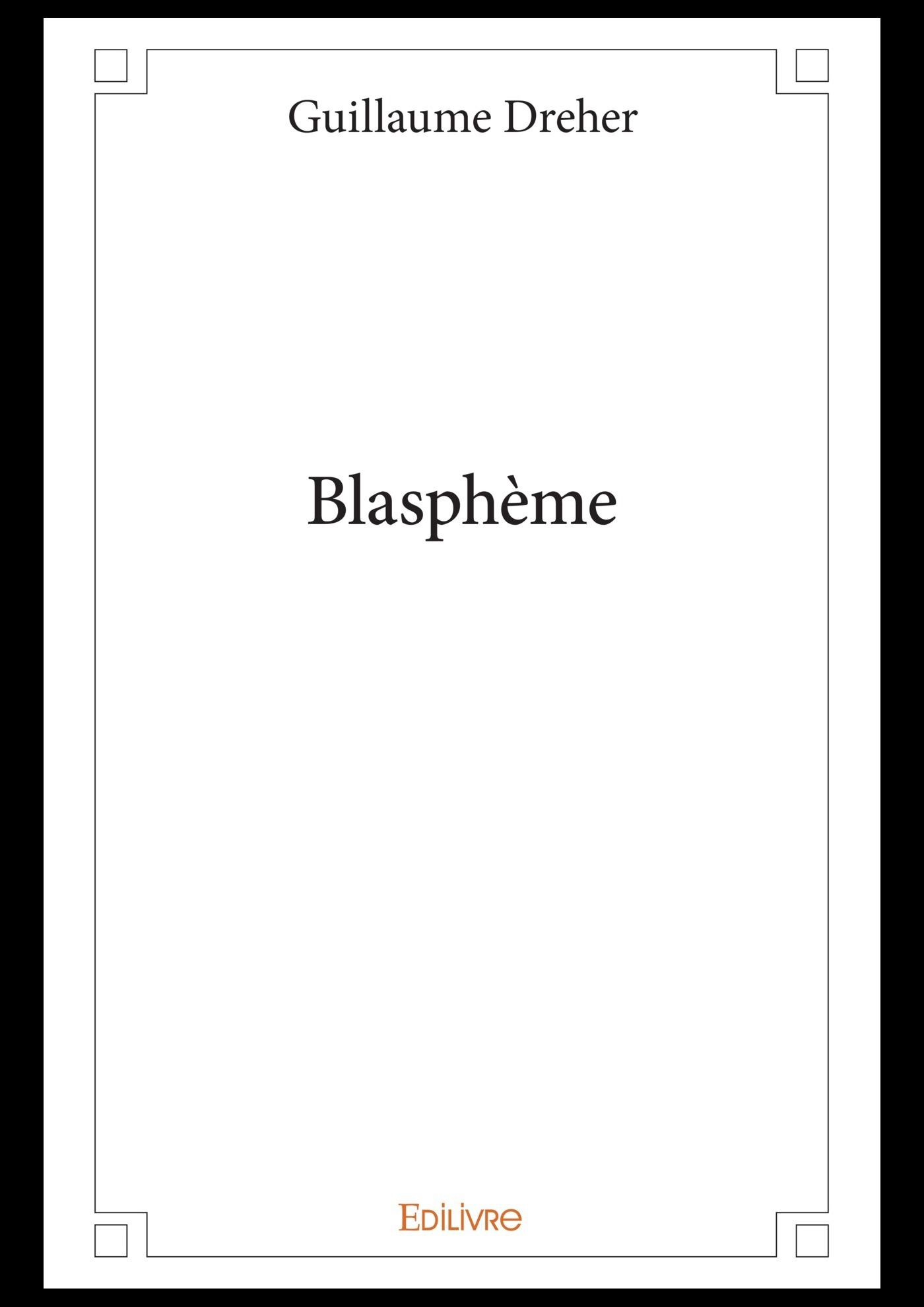 Blasphème  - Guillaume Dreher
