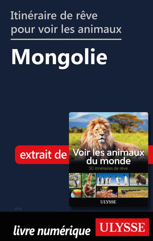 Itinéraire de rêve pour voir les animaux - Mongolie