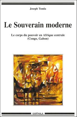 le souverain moderne ; le corps du pouvoir en Afrique centrale (Congo, Gabon)