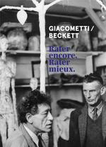 Giacometti / beckett ; rater encore. rater mieux