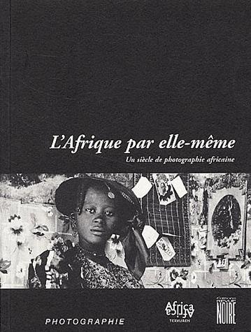 L'Afrique Par Elle-Meme ; Un Siecle De Photographie Africaine