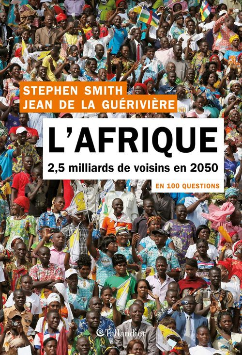 L'Afrique en 100 questions  - Stephen Smith  - Jean De La Gueriviere