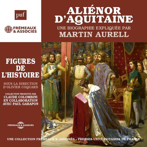Aliénor d'Aquitaine. Une biographie expliquée  - Martin Aurell
