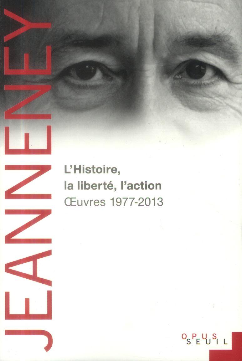 L'histoire, la liberté, l'action ; oeuvres (1977-2012)
