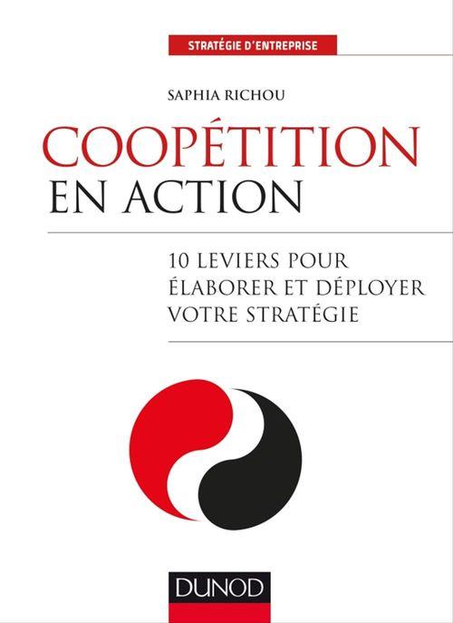 Coopétition en action ; 10 leviers pour élaborer et déployer votre stratégie