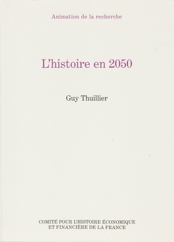 L´histoire en2050  - Guy Thuillier