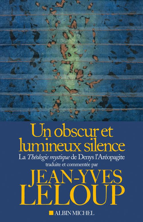 Un obscur et lumineux silence ; la théologie mystique de Denys l'Aréopagite