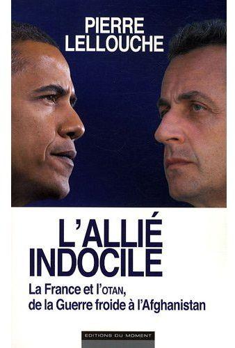 l'allié indocile ; la France et l'OTAN, de la guerre froide à l'Afghanistan