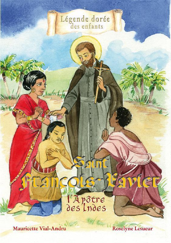 Saint Francois-Xavier ; l'apôtre des Indes