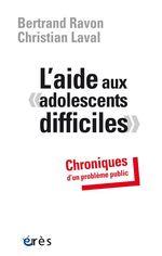 L'aide aux adolescents difficiles  - Christian LAVAL - Bertrand RAVON