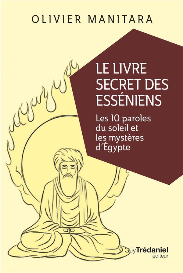 Le livre secret des esséniens ; les 10 paroles du soleil et les mystères d'Egypte