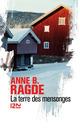 La terre des mensonges  - Anne B Ragde  - Anne Birkefeldt Ragde