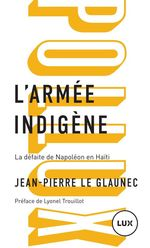 L'armée indigène  - Le Glaunec/Trouillot - Jean-Pierre Le Glaunec