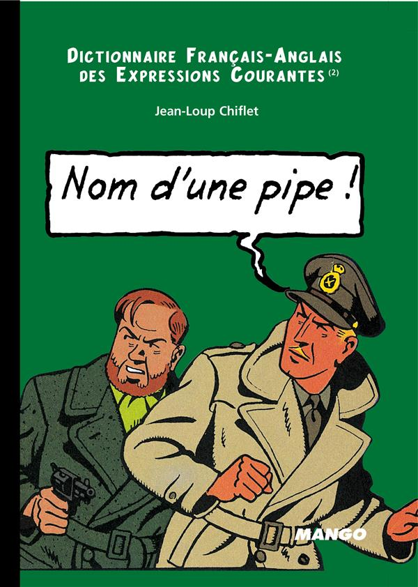 Dictionnaire franco-anglais des expressions courantes t.2 ; nom d'une pipe, name of a pipe