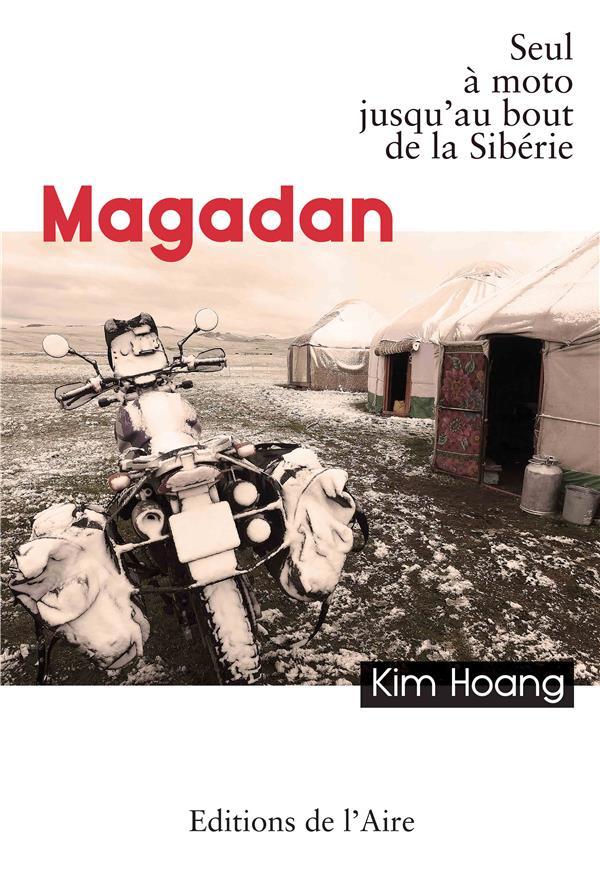 Magadan ; seul à moto jusqu'au bout de la Sibérie