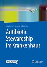 Antibiotic Stewardship im Krankenhaus  - Sebastian Schulz-Stubner