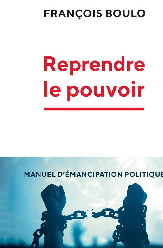 Reprendre le pouvoir ; manuel d'émancipation politique