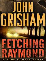 Vente Livre Numérique : Fetching Raymond: A Story from the Ford County Collection  - John Grisham