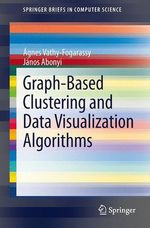 Graph-Based Clustering and Data Visualization Algorithms  - Ágnes Vathy-Fogarassy - János Abonyi
