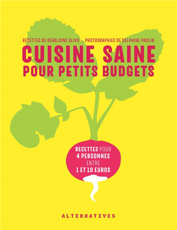Cuisine saine pour petits budgets ; 40 recettes pour 4 personnes entre 1 et 10 euros