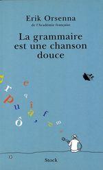 Vente Livre Numérique : La grammaire est une chanson douce  - Erik Orsenna