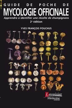 Guide de poche de mycologie officinale : apprendre à identifier une récolte de champignons (2e édition)