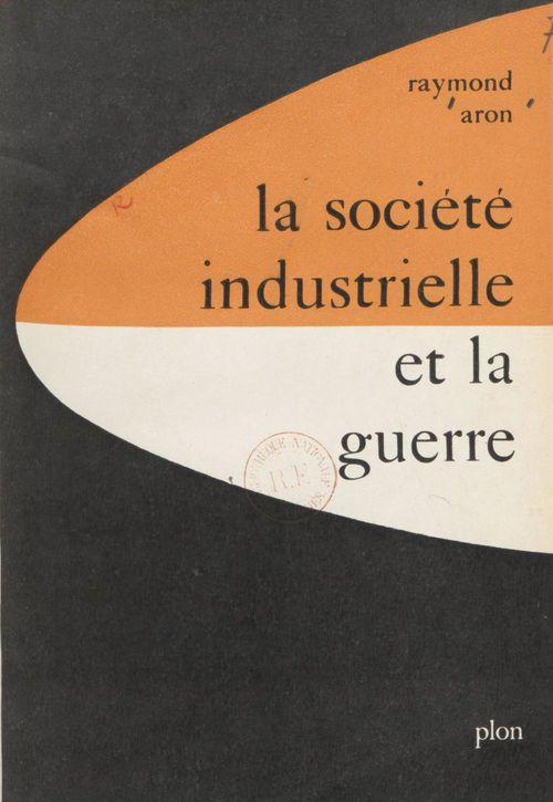 La société industrielle et la guerre  - Raymond Aron