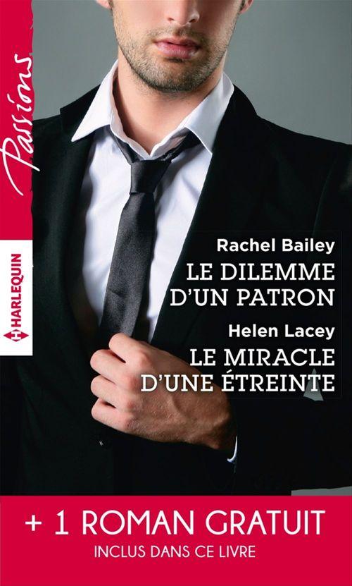 Le dilemme d'un patron - Le miracle d'une étreinte - Une rencontre inoubliable  - Rachel Bailey  - Kate Carlisle  - Helen Lacey