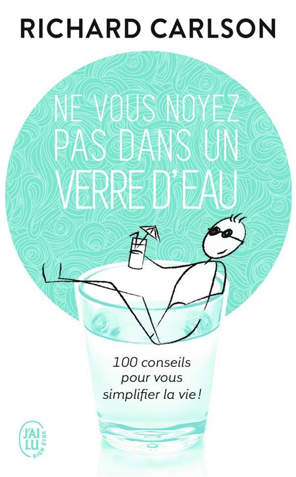 Ne vous noyez pas dans un verre d'eau t.1 ; 100 conseil pour simplifier la vie !