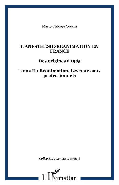 L'anesthesie-reanimation en france - des origines a 1965 - tome ii : reanimation. les nouveaux profe