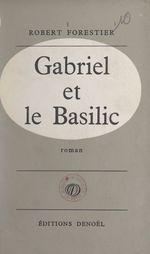 Gabriel et le basilic  - Robert Forestier