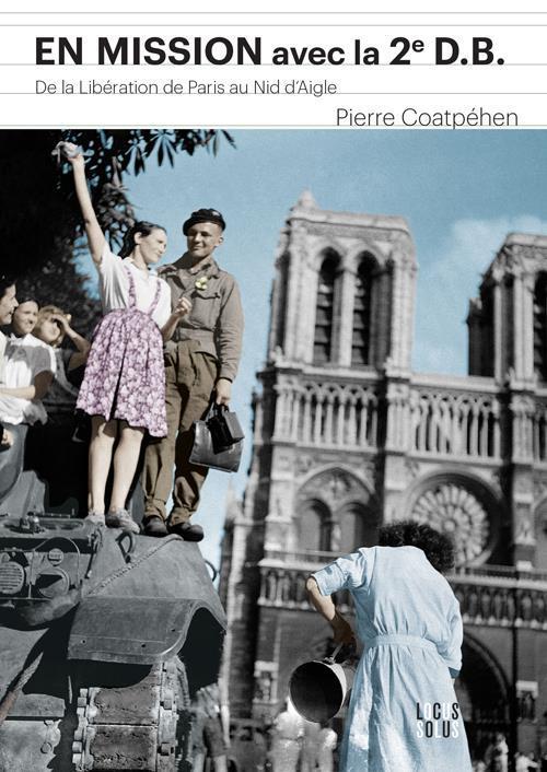 En mission avec la 2e D.B. ; de la libération de Paris au Nid d'Aigle