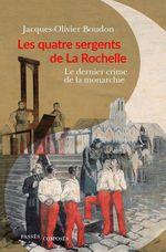 Vente Livre Numérique : Les Quatre Sergents de La Rochelle. Du souvenir de Napoléon à la conquête de la monarchie  - Jacques-Olivier Boudon